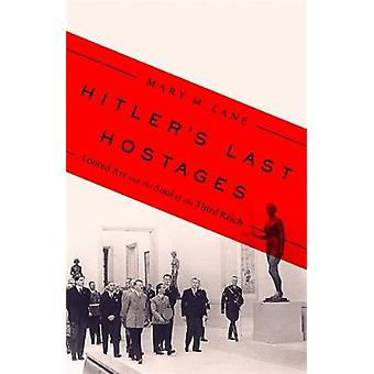 Hitler's Last Hostages - Looted Art and the Soul of the Third Reich by