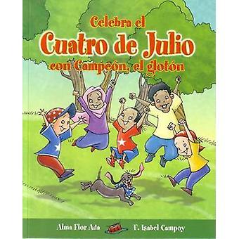 Celebra El Cuatro de Julio Con Campeon - El Gloton by Alma Flor Ada -