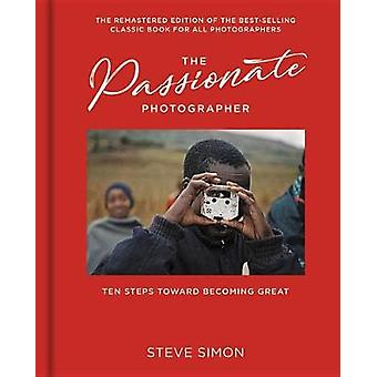 The Passionate Photographer 2nd Ed - Ten Steps Towards Becoming Great -