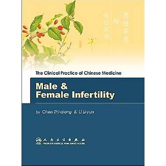 The Clinical Practice of Chinese Medicine - Male and Female Infertilit