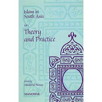 Islam in South Asia - Volume I - Theory & Practice by Mushirul Hasan -