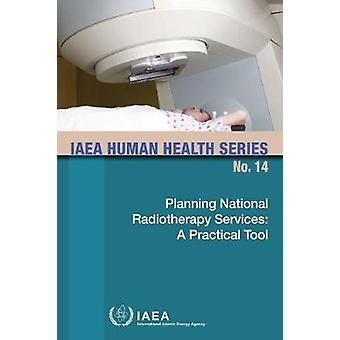 Planning National Radiotherapy Services - A Practical Tool by Internat
