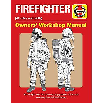 Firefighter Owners' Workshop Manual - All roles and skills by Haynes P