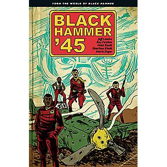 Black Hammer '45 - From The World Of Black Hammer by Jeff Lemire - 978