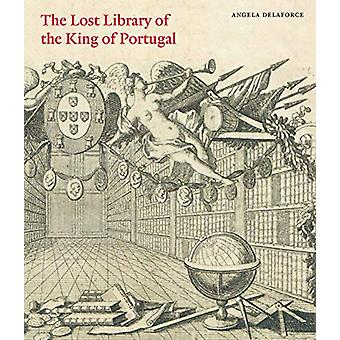 The Lost Library of the King of Portugal by Angela Delaforce - 978191