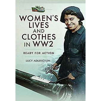 Women's Lives and Clothes in WW2 - Ready for Action by Lucy Adlington
