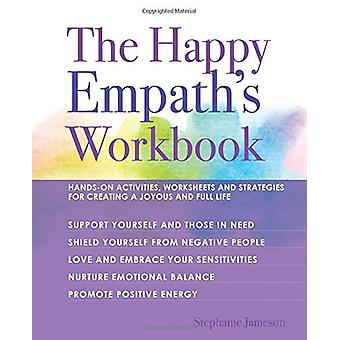 The Happy Empath's Workbook - Hands-On Activities - Worksheets - and S