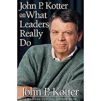 John P. Kotter on What Leaders Really Do by John P Kotter