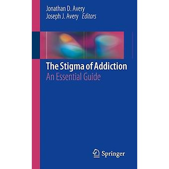 The Stigma of Addiction by Edited by Jonathan D Avery & Edited by Joseph J Avery