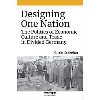 Designing One Nation by Schreiter & Katrin Lecturer in German and European Studies & Lecturer in German and European Studies & Kings College London