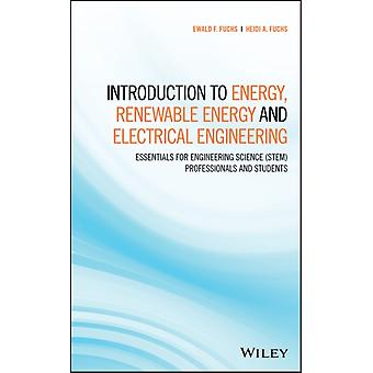Introduction to Energy Renewable Energy and Electrical Engineering by Ewald F. FuchsHeidi A. Fuchs