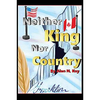 Neither KIng Nor Country by Alan N Kay - 9780578528656 Book