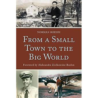 From a Small Town to the Big World by Norman Boehm - Aleksandra Ziolk