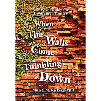 When the Walls Come Tumbling Down by Muriel M Ricker - 9781456850272