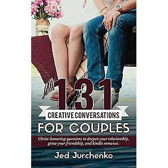 131 Creative Conversations for Couples - Christ-Honoring Questions to