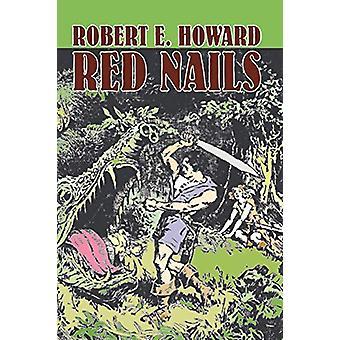 Red Nails by Robert E. Howard - Fiction - Fantasy by Robert E Howard