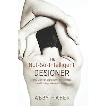 The Not-So-Intelligent Designer by Abby Hafer - 9781620329412 Book
