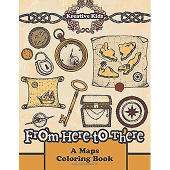 From Here to There - A Maps Coloring Book by Kreative Kids - 97816837