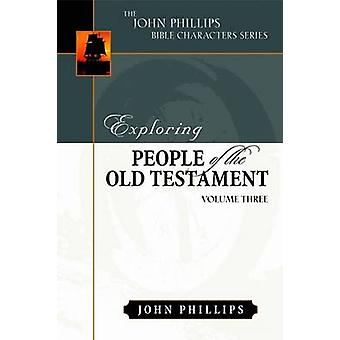 Exploring People of the Old Testament by John Emeritus Professor London Metropolitan University Phillips