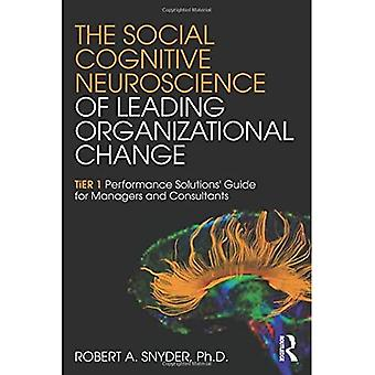 The Social Cognitive Neuroscience of Leading Organizational Change: Tier1� Performance Solutions' Guide for Managers and Consultants