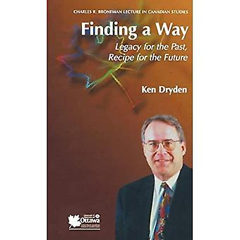 Finding a Way: Legacy for the Past, Recipe for the Future: Legacy of the Past, Recipe for the Future (Charles R. Bronfman Lecture in Canadian Studies)