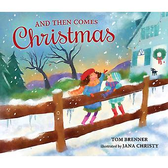 And Then Comes Christmas by Tom Brenner & Illustrated by Jana Christy