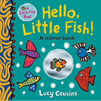Hello Little Fish A Mirror Book by Lucy Cousins