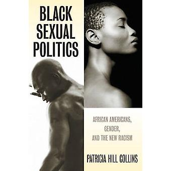 Black Sexual Politics African Americans Gender and the New Racism par Patricia Hill Collins