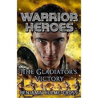 Warrior Heroes The Gladiators Victory by Benjamin Hulme Cross