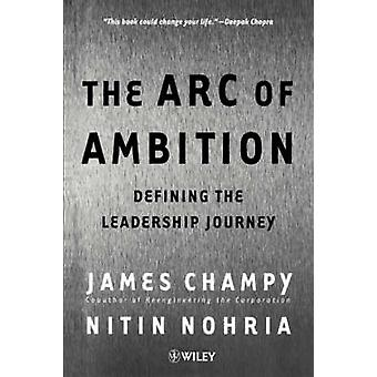The Arc of Ambition - Defining the Leadership Journey by Jim Champy -