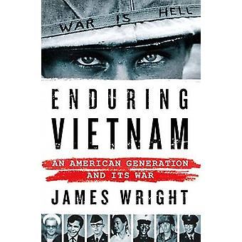 Enduring Vietnam - An American Generation and its War by James Wright