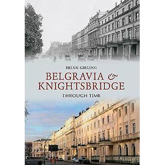Belgravia & Knightsbridge Through Time by Brian Girling - 9781445