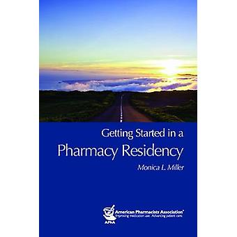 Getting Started in a Pharmacy Residency by Monica L. Miller - 9781582