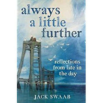 Always a Little Further - Reflections from Late in the Day by Jack Swa