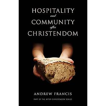 Hospitality and Community After Christendom by Andrew Francis - 97818