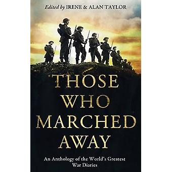 Those Who Marched Away - An Anthology of the World's Greatest War Diar