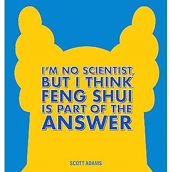 Ich bin kein Wissenschaftler, aber ich denke, Feng Shui ist ein Teil der Antwort: ein Dilbert-Buch - Dilbert 44