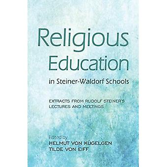 Religious Education in Steiner-Waldorf Schools: Extracts from Rudolf Steiner's Lectures and Meetings