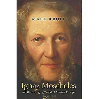 Ignaz Moscheles and the Changing World of Musical Europe
