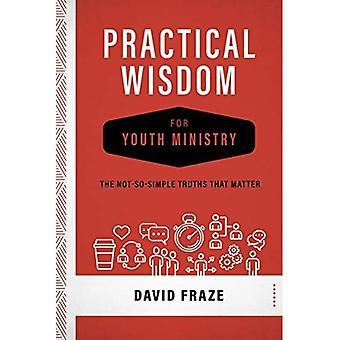 Käytännön viisautta nuorisotyöstä: ei niin yksinkertainen totuuksia, jotka ovat tärkeitä