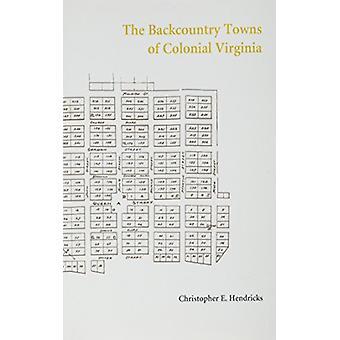 Backcountry städerna koloniala Virginia av Christopher E. Hendrick