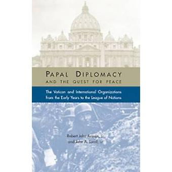 Papal Diplomacy - The Vatican and International Organizations from the