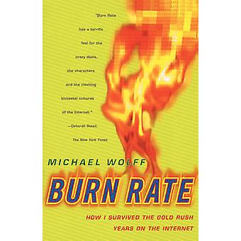 Burn Rate How I Survived the Gold Rush Years on the Internet by Wolff & Michael