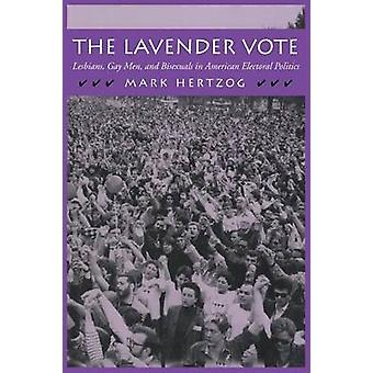 The Lavender Vote Lesbians Gay Men and Bisexuals in American Electoral Politics by Hertzog & Mark