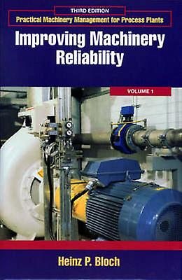 Practical Machinery Management for Process Plants Volume 1 Improving Machinery Reliability by Bloch & Heinz