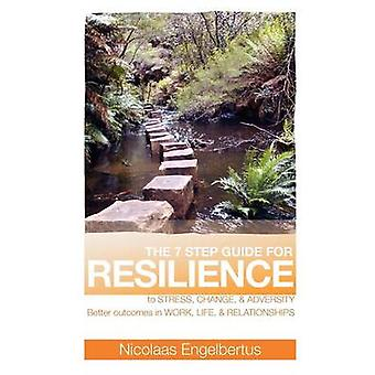 The 7 Step Guide for Resilience by Engelbertus & Nicolaas