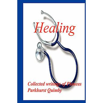 Healing Collected Writings of Phineas Parkhurst Quimby by Quimby & Phineas Parkhurst