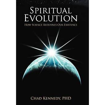 Evoluzione spirituale come scienza ridefinisce la nostra esistenza di Kennedy pH. D. & Ciad