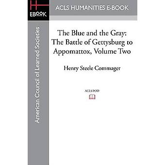 The Blue and the Gray The story of the Civil War as told by Participants Volume Two The Battle of Gettysburg to Appomattox by Commager & Henry Steele