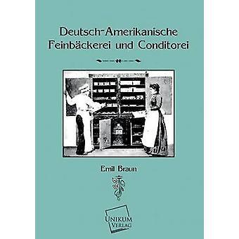 DeutschAmerikanische Feinbackerei Und Konditorei door Braun & Emil
